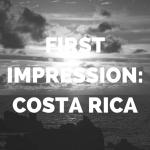 First Week Impression: San Ramón, Costa Rica!