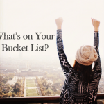 What's on Your Bucket List? Round 7.